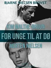 For unge til at dø – Morten Nielsen og Kim Malthe-Bruun