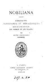 Nobiliana, curiosités, nobiliaires et héraldiques, suite du livre intitulé: Les nobles et les vilains