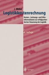 Logistikkostenrechnung: Kosten-, Leistungs- und Erlösinformationen zur erfolgsorientierten Steuerung der Logistik, Ausgabe 2
