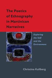 The Poetics of Ethnography in Martinican Narratives: Exploring the Self and the Environment