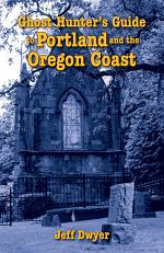 Ghost Hunter's Guide to Portland and the Oregon Coast