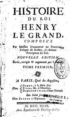 Histoire du roi Henry Le Grand  compos  e par Messire Hardouin de Perefixe     Nouvelle   dition  Rev  e  corrig  e   augment  e par l auteur  Tome premier PDF