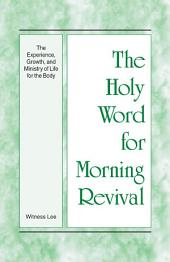 The Holy Word for Morning Revival - The Experience, Growth, and Ministry of Life for the Body