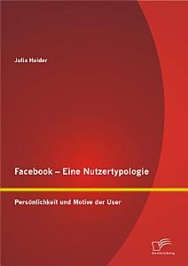 Facebook   Eine Nutzertypologie  Pers   nlichkeit und Motive der User PDF