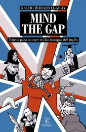 MIND THE GAP. Trucos para no caer en las trampas del inglés: Trucos para no caer en las trampas del inglés