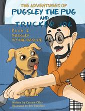 The Adventures of Pugsley the Pug and Trucker Joe Book 2: Pugsley to the Rescue