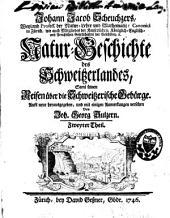 Johann Jacob Scheuchzers... Natur-Geschichte des Schweizerlandes: samt seinen Reisen über die Schweizerische Gebürge, Band 2