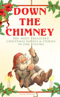 Down the Chimney  100  Most Treasured Christmas Novels   Stories in One Volume  Illustrated  PDF