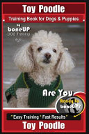 Toy Poodle Training Book for Dogs and Puppies by Bone Up Dog Training