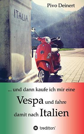 und dann kaufe ich mir eine Vespa und fahre damit nach Italien PDF
