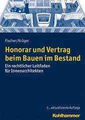 Honorar und Vertrag beim Bauen im Bestand: Ein rechtlicher Leitfaden für Innenarchitekten, Ausgabe 3