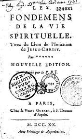 Les fondemens de la vie spirituelle tirez du livre de l'Imitation de Jésus-Christ