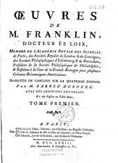 Oeuvres de M. Franklin ... trad. sur l'anglois de la 4°éd. par M. Barbeu Dubourg (et l'abbé Jean-Baptiste Lécuy) avec des additions nouvelles et des figures en taille douce (par Martinet)
