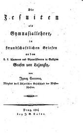 Jesuiten als Gymnasiallehrer in freundschaftlichen Briefen and den f. f. kámmerer und Vizeprásidenten in Gallizien Grafen von Laźanzkn
