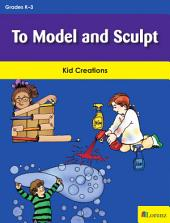 To Model and Sculpt: Kid Creations