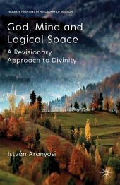God, Mind and Logical Space: A Revisionary Approach to Divinity