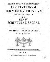 Institutiones hermeneuticae: De Sensv Scriptvrae Sacrae : Ad Breviarii Hermeneutici Cap. I. §. XVIII - XX.