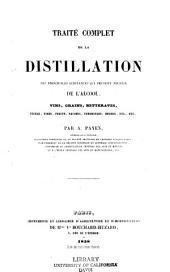 Traité complet de la distillation des principales substances qui peuvent fournir de l'alcool: vins, grains, betteraves, fécules, tiges, fruits, racines, tubercules, bulbes, etc., etc