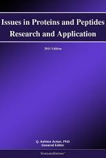 Issues in Proteins and Peptides Research and Application  2011 Edition PDF