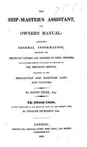 The Ship-Master's Assistant and Owner's Manual, containing complete information relative to the mercantile and maritime laws and customs ... Tenth edition ... enlarged