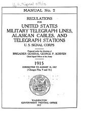 Regulations for United States Military Telegraph Lines, Alaskan Cables, and Telegraph Stations: U.S. Signal Corps : Corrected to August 15, 1917, Changes Nos. 9 and 16
