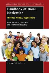 Handbook of Moral Motivation: Theories, Models, Applications