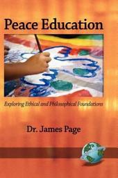 Peace Education: Exploring Ethical and Philosophical Foundations