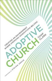 Adoptive Church (Youth, Family, and Culture): Creating an Environment Where Emerging Generations Belong