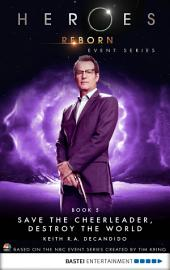 Heroes Reborn - Book 5: Save The Cheerleader, Destroy The World. Event Series