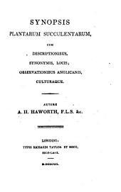 Synopsis Plantarum Succulentarum: Cum Descriptionibus, Synonymis, Locis, Observationibus Anglicanis, Culturaque