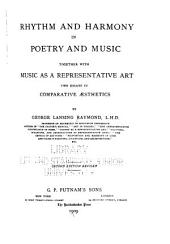 Rhythm and Harmony in Poetry and Music: Together with Music as a Representative Art; Two Essays in Comparative Æsthetics, Volume 6