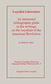 Loyalist Literature: An Annotated Bibliographic Guide to the Writings on the Loyalists of the American Revolution
