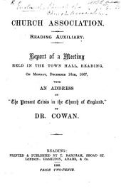 """Church Association. Reading Auxiliary. Report of a meeting held in the Town Hall, Reading ... Dec. 16th 1867, with an address on """"The Present Crisis in the Church of England,"""" by Dr Cowan"""