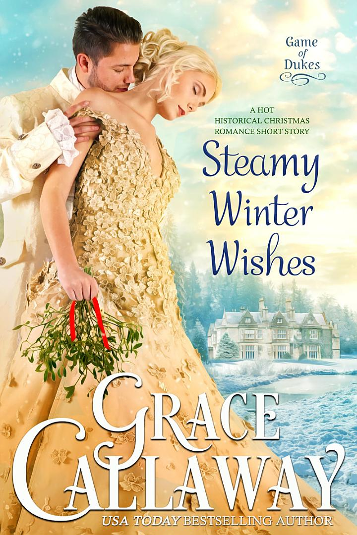 Steamy Winter Wishes (A Hot Historical Romance Short Story)