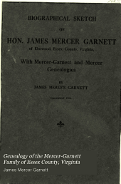 Genealogy of the Mercer-Garnett Family of Essex County, Virginia: Supposed to be Descended from the Garnetts of Lancashire, England. Comp. from Original Records, and from Oral and Written Statements of Members of the Family