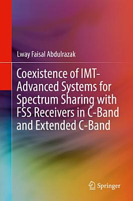 Coexistence of IMT Advanced Systems for Spectrum Sharing with FSS Receivers in C Band and Extended C Band PDF