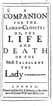 A Companion for the Ladies-Closets: or, the Life and Death of the Most Excellent the Lady ---, ------. [The dedication signed: A. B., i.e. Aphra Behn.]