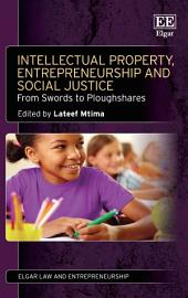 Intellectual Property, Entrepreneurship and Social Justice: From Swords to Ploughshares
