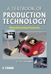 Production Technology (Manufacturing Processes): Manufacturing Processes
