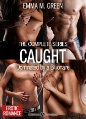 Caught - Dominated by a Billionaire - The Complete Series