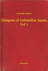 Glimpses of Unfamiliar Japan: Volume 1