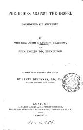 Prejudices against the gospel considered and answered, by J. M'Laurin and J. Inglis [the latter extr. from his Vindication of Christian faith] ed. with notes by J. Buchanan