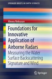 Foundations for Innovative Application of Airborne Radars: Measuring the Water Surface Backscattering Signature and Wind