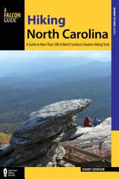 Hiking North Carolina: A Guide to More Than 500 of North Carolina's Greatest Hiking Trails, Edition 3