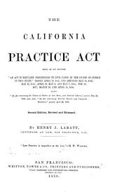 """The California practice act: being an act entitled """"An act to regulate proceedings in civil cases in the courts of justice in this state,"""" passed April 29, 1851, and amended May 18,1853; May 18, 1854, April 28, May 4, and May 7, 1855; Feb. 20, 1857; March 24 and April 15, 1858; also """"An act concerning the courts of justice of this state, and judicial officers,"""" passed May 19, 1853; and, also """"An act concerning forcible entries and unlawful detainers,"""" passed April 22, 1850"""