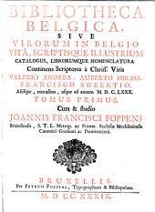 Bibliotheca belgica, sive Virorum in Belgio vitâ, scriptisque illustrium catalogus, librorumque nomenclatura: Volume 1