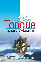 The Tongue: The Rudder of Your Destiny