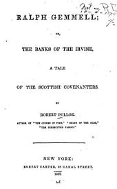 Ralph Gemmell: Or, the Banks of the Irvine, a Tale of the Scottish Covenanters