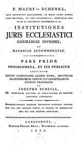 Institutiones iuris ecclesiastici Germaniae imprimis, et Bavariae accommodatae: Prolegomena, et ius publicum, Volume 1