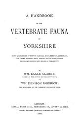 A Handbook of the Vertebrate Fauna of Yorkshire: Being a Catalogue of British Mammals, Birds, Reptiles, Amphibians, and Fishes